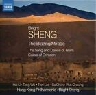 Bright Sheng - : The Blazing Mirage; The Song and Dance of Tears; Colors of Crimson (2014)
