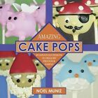 Amazing Cake Pops: 85 Advanced Designs to Delight Friends and Family by Noel Muniz (Hardback, 2014)