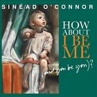 How About I Be Me (And You Be You)? by Sinéad O'Connor (CD, Feb-2012, One Little Indian)
