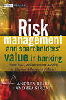 Risk Management and Shareholders' Value in Banking: From Risk Measurement Models to Capital Allocation Policies by Andrea Resti, Andrea Sironi (Hardback, 2007)