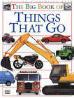 The Big Book of Things That Go: Planes, Trains and Automobiles by Dorling Kindersley Ltd (Hardback, 1994)