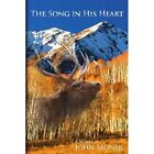 The Song in His Heart 9781420868623 by John Monek Book
