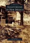 Sanatoriums of New Mexico by Richard Melzer (Paperback / softback, 2014)
