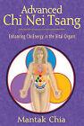 Advanced Chi Nei Tsang: Enhancing Chi Energy in the Vital Organs by Mantak Chia (Paperback, 2009)