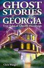 Ghost Stories of Georgia: True Tales of Ghostly Hauntings by Chris Wangler (Paperback / softback, 2006)