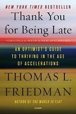 Thank You for Being Late : An Optimist's Guide to Thriving in the Age of Accelerations by Thomas L. Friedman (2017, Paperback)