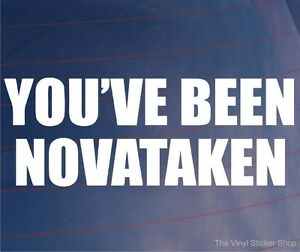 YOU-039-VE-BEEN-NOVATAKEN-Funny-Car-Window-Bumper-Sticker-Ideal-for-Vauxhall-Nova