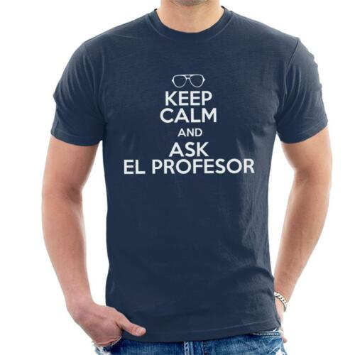 La Casa De Papel Keep Calm And Ask El Profesor Men/'s T-Shirt