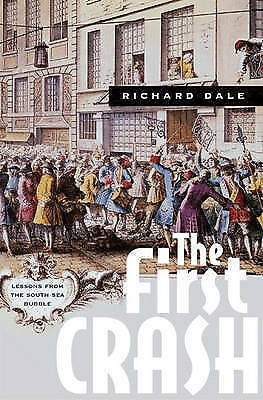 The First Crash: Lessons from the South Sea Bubble, Richard S. Dale, Very Good