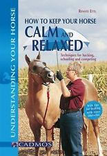 How to Keep Your Horse Calm and Relaxed: Techniques for Hacking,-ExLibrary