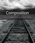 Composition: From Snapshots to Great Shots by David Brommer, Steve Simon, Rick Rickman, John Batdorff, Laurie Excell (Paperback, 2010)