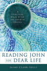 Reading John for Dear Life: A Spiritual Walk with the Fourth Gospel by Jaime Clark-Soles (Paperback, 2016)