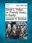 David L. Yulee, vs. Francis Vose, } in Equity by Joseph H Durkee (Paperback / softback, 2012)