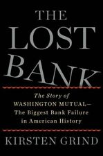 The Lost Bank : The Story of Washington Mutual-The Biggest Bank Failure in American History by Kirsten Grind (2012, Hardcover)