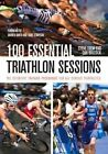 100 Essential Triathlon Sessions: The Definitive Training Programme for All Serious Triathletes by Steve Trew, Dan Bullock (Paperback, 2014)