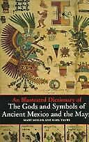 An Illustrated Dictionary of the Gods and Symbols of Ancient Mexico Maya Miller