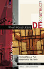 What Would Jesus Deconstruct?: The Good News of Postmodernism for the Church by John D. Caputo (Paperback, 2007)