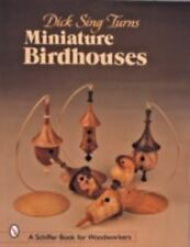 Dick Sing Turns Miniature Birdhouses (Schiffer Book for Woodworkers)