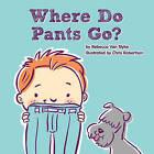 Where Do Pants Go? by Rebecca Van Slyke (Hardback, 2016)