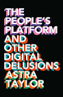 The People's Platform: Taking Back Power and Culture in the Digital Age by Astra Taylor (Paperback, 2014)