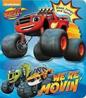 Blaze and the Monster Machines: We're Movin' by Lisa Rao (Board book, 2016)