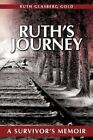 Ruth's Journey a Survivor's Memoir by Ruth Glasberg Gold.