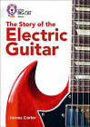 The Story of the Electric Guitar: Band 17/Diamond by James Carter (Paperback, 2016)