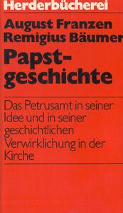 Franzen Bäumer, Papst-Geschichte, Petrus-Amt Idee u histor Verwirklichung Kirche