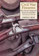 Civil War Firearms : Their Historical Background and Tactical Use by Joseph G. Bilby (2005, Paperback)