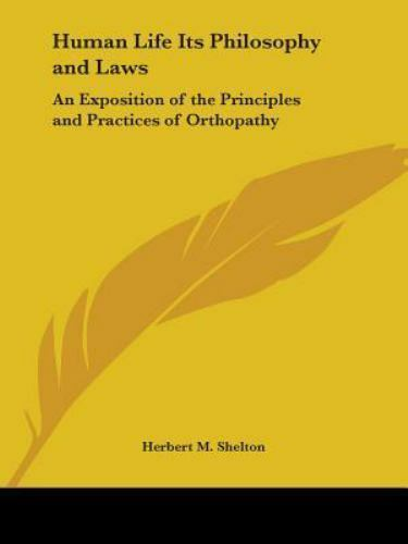 Human Life Its Philosophy and Laws: An Exposition of the Principles and Practice