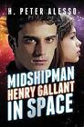 Midshipman Henry Gallant in Space by H Peter Alesso (Paperback / softback, 2013)