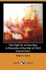 The Fight for a Free Sea: A Chronicle of the War of 1812 (Illustrated Edition) (Dodo Press) by Ralph D Paine (Paperback / softback, 2007)