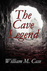 The Cave Legend by William M Case (Paperback / softback, 2010)