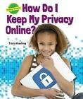How Do I Keep My Privacy Online? by Tricia Yearling (Hardback, 2015)