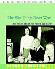 The Way Things Never Were: The Truth about the Good Old Days by Dr Norman Finkelstein, Norman Finkelstein (Paperback / softback, 2005)