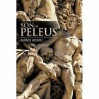 Son of Peleus 9781456772659 by Darren Morris Paperback