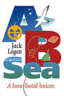 A B Sea: A Loose-footed Lexicon by Jack Lagan (Paperback, 2003)