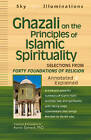 Ghazali on the Principles of Islamic Spirituality: Selections from Forty Foundations of Religion - Annotated and Explained by Aaron Spevack, Shaykh Faraz Rabbini (Paperback, 2010)