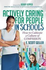 Actively Caring for People in Schools: How to Cultivate a Culture of-ExLibrary