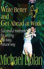 Write Better and Get Ahead at Work: Successful Methods for Writing the Easy, Natural Way by Michael Dolan (Paperback / softback, 2000)