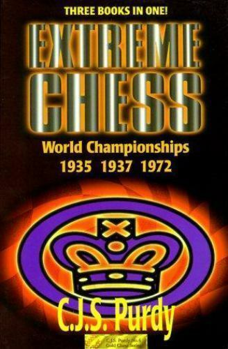 EXTREME CHESS  World Championships 1935 1937 1972 , Purdy, C. J. S.