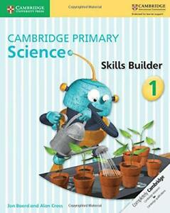 Cambridge-PRIMARIO-Science-Skills-Builder-1-di-CROSS-Alan-Cartone-Jon