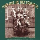 Times Ain't Like They Used to Be, Vol. 4: Early American Rural Music by Various Artists (CD, Oct-1999, Yazoo)