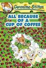 All Because of a Cup of Coffee by Geronimo Stilton (Paperback, 2004)
