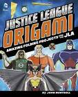 Justice League Origami: Amazing Folding Projects Featuring Green Lantern, Aquaman, and More by John Montroll (Hardback, 2015)
