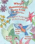 Where Hummingbirds Come from Bilingual Greek English by Adele Marie Crouch (Paperback / softback, 2011)