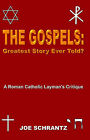 The Gospels: Greatest Story Ever Told? A Roman Catholic Layman's Critique by Joe Schrantz (Paperback, 2003)