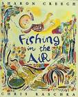 Fishing in the Air by Sharon Creech (Paperback / softback, 2003)