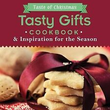 Taste of Christmas Ser.: Tasty Gifts Cookbook : And Inspiration for the Seaso...