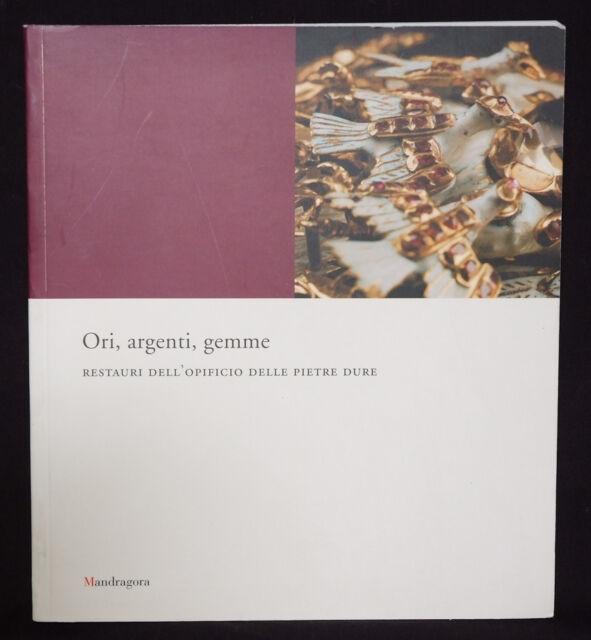 LIBRO ORI ARGENTI GEMME RESTAURI DELL'OPIFICIO DELL PIETRE DURE MANDRAGORA 2007